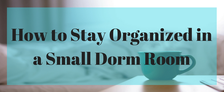 how to stay organized in a small dorm